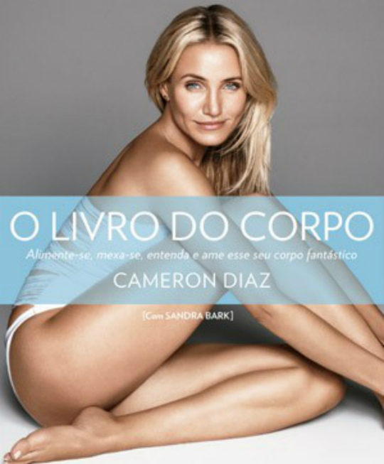 "Dica de leitura: ""O Livro do Corpo"" ( The Body Book – Cameron Diaz)"